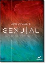 Sexual: A Sexualidade Ampliada No Sentido Freudiano - 2000-2006 - Dublinense