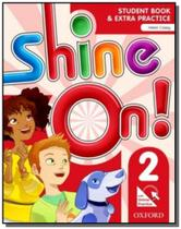 Shine on! 2 - student book with online practice pa - Oxford