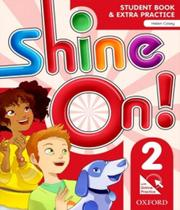 Shine On! 2 - Student Book With Online Practice Pack - Oxford -