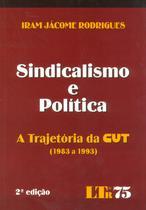 Sindicalismo e Política - A Trajetória da CUT (1983 a 1993) - Ltr