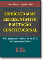 Sindicato mais representativo e mutacao constitucional - Ltr