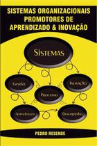Sistemas organizacionais promotores de aprendizado e inovaçao - Scortecci Editora -