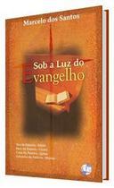 Sob a luz do evangelho - marcelo dos santos - Armazem