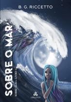 Sobre o Mar - Trilogia Sobre Elas (Livro 1) - Arkanus Editorial -