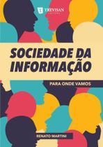 Sociedade da Informação - para onde vamos - Trevisan Editora