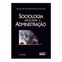 Sociologia Aplicada à Administração - Celso Antonio Pinheiro de Castro - Editora Atlas -