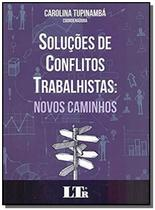 Solucoes de conflito trabalhistas - 01ed/18 - Ltr editora -
