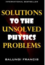 Solutions to the Unsolved Physics Problems - Blurb -