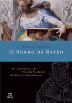 Sonho da razao, o - uma historia da filosofia ocidental da grecia ao renascimento - Difel