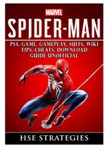 Spider Man PS4, Game, Trophies, Walkthrough, Gameplay, Suits, Tips, Cheats, Hacks, Guide Unofficial - Hiddenstuff entertainment llc.