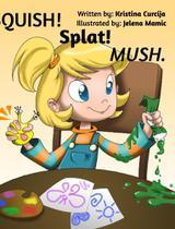 SQUISH! Splat! MUSH. - Blurb -