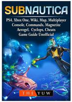 Subnautica, PS4, Xbox One, Wiki, Map, Multiplayer, Console, Commands, Magnetite, Aerogel,  Cyclops, Cheats, Game Guide Unofficial - Gamer guides llc