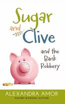 Sugar and Clive and the Bank Robbery - Fat head publishing