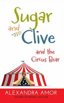 Sugar and Clive and the Circus Bear - Fat head publishing