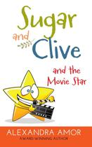 Sugar and Clive and the Movie Star - Fat head publishing