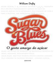 Sugar Blues - O Gosto Amargo Do Acucar - Ground
