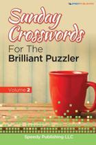 Sunday Crosswords For The Brilliant Puzzler Volume 2 - Speedy Publishing Llc