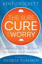 Sure Cure for Worry - Baker Publishing Group
