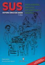 SUS - SISTEMA UNICO DE SAUDE - ANTECEDENTES, PERCURSO, PERSPECTIVAS E DESAFIOS - 2ª ED - Martinari -