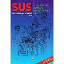 SUS: Sistema Único de Saúde - Antecedentes, Percurso, Perspectivas e Desafios - Editora martinari