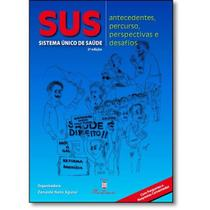 Sus: Sistema Único de Saúde - Antecedentes, Percurso, Perspectivas e Desafios - Martinari