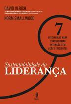 Sustentabilidade da Liderança - 7 Disciplinas Para Transformar Intenções Em Ações Eficientes - Hsm editora