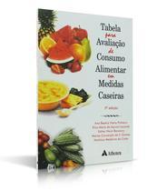 Tabela para avaliação de consumo alimentar em medidas caseiras - Atheneu