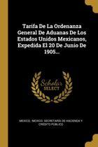 Tarifa De La Ordenanza General De Aduanas De Los Estados Unidos Mexicanos, Expedida El 20 De Junio De 1905... - Wentworth press