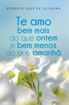 Te Amo Bem Mais do que Ontem e Bem Menos do que Amanhã - Scortecci Editora