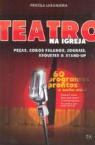 Teatro na Igreja Peças, Coros Falados, Jograis, Esquetes & Stand-Up - A.D. Santos