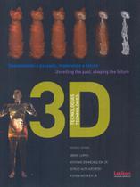 Tecnologias 3d - desvendando o passado, modelando o futuro - Lexikon editora