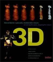 Tecnologias 3d - Desvendando O Passado, Modelando O Futuro - Lexikon -