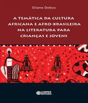Tematica Da Cultura Africana E Afro-brasileira Na Literatura Para Criancas E Jovens, A - Cortez -