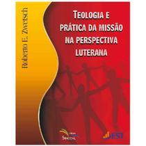Teologia e Prática da Missão na Perspectiva Luterana - Roberto E. Zwetsch - Sinodal