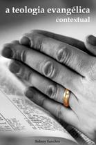 Teologia evangélica contextual, a - Editora reflexao