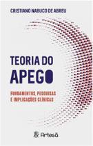 Teoria do apego - fundamentos, pesquisas e implicacoes clinicas - Artesa Ed. -
