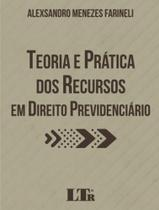Teoria e pratica dos recursos em direito previdenciario - Ltr -