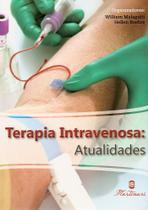 Terapia Intravenosa: Atualidades / Malagutti - Martinari