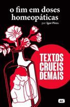 Textos Crueis Demais - O Fim Em Dose Homeopáticas -