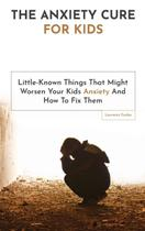 The Anxiety Cure For Kids - M & M Limitless Online Inc. -