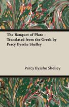The Banquet of Plato - Translated from the Greek by Percy Bysshe Shelley - White Press -