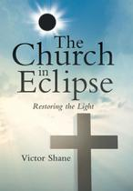 The Church in Eclipse - Westbow Press