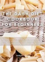 The dash diet cookbook for beginners - Elena Di Maggio