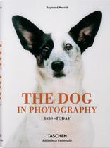 The Dog In Photography 1839-Today - Taschen -