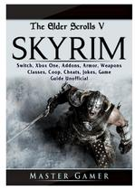 The Elder Scrolls V Skyrim, Switch, Xbox One, Addons, Armor, Weapons, Classes, Coop, Cheats, Jokes, Game Guide Unofficial - Gamer guides llc