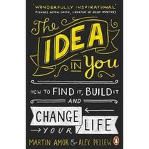 The Idea In You - How To Find It, Build It, And Change Your Life - Portfolio/Penguin