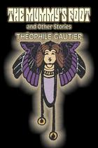 The Mummy's Foot and Other Stories by Theophile Gautier, Fiction, Classics, Fantasy, Fairy Tales, Folk Tales, Legends  Mythology - Alan rodgers books