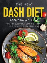 The new dash diet cookbook 2021 - Rolando R.