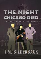 The Night Chicago Died - A Justice Security Novel - T. M. Bilderback