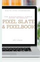 The Ridiculously Simple Guide to Google Pixel Slate and Pixelbook - Scott la counte
